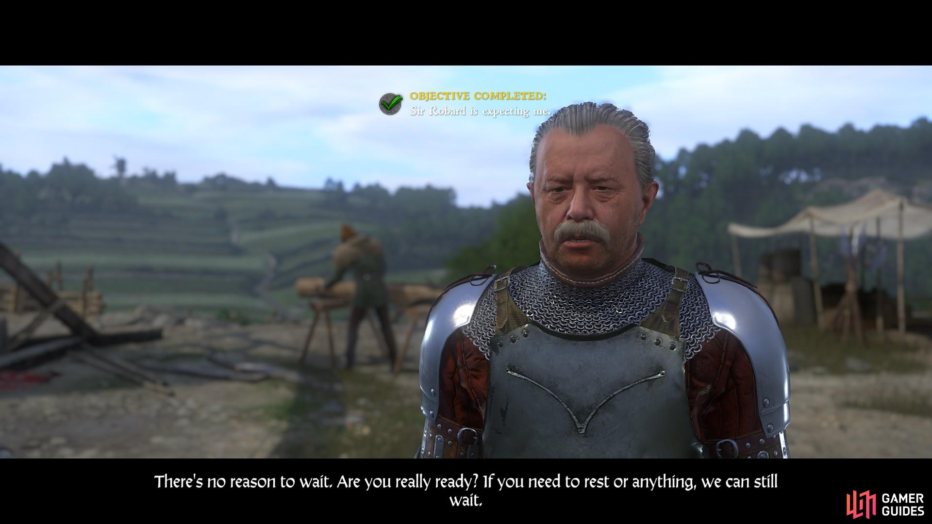 Be sure that you are fully rested, nourished and battle ready before you speak with Sir Robard to begin the siege.